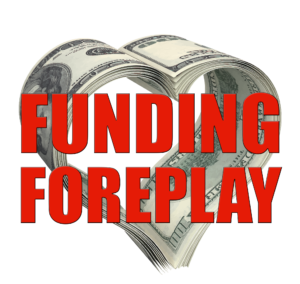 Funding Foreplay - Don't Romance Investors Until After The Foreplay